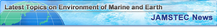 Latest Topics on Environment of Marine and Earth JAMSTEC News